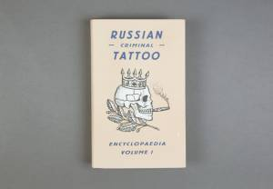 Russian Criminal Tattoo Encyclopedia Volume I